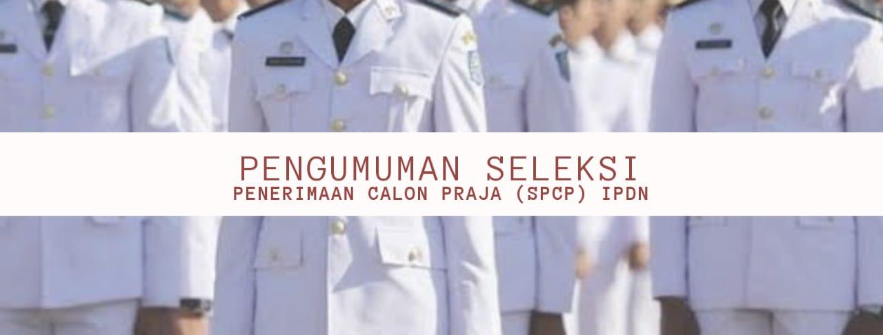 Pengumuman Seleksi Penerimaan Calon Praja (SPCP) IPDN